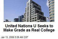 United Nations U Seeks to Make Grade as Real College