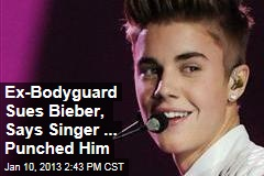 Ex-Bodyguard Sues Bieber, Says Singer ... Punched Him