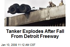 Tanker Explodes After Fall From Detroit Freeway