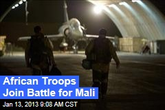 African Troops Join Battle for Mali
