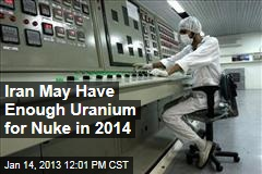 Iran May Have Enough Uranium for Nuke in 2014