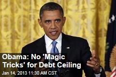 Obama: No 'Magic Tricks' for Debt Ceiling