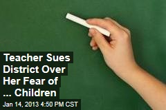 Teacher Sues District Over Her Fear of Children
