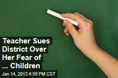 Teacher Sues District Over Her Fear of Children