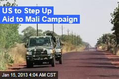 US to Step Up Aid to Mali Campaign