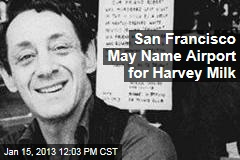 San Francisco May Name Airport for Harvey Milk