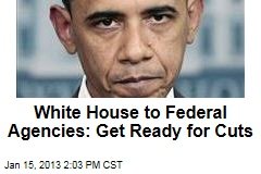 White House to Federal Agencies: Get Ready for Cuts