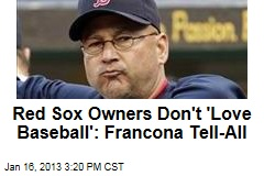 Red Sox Owners Don't 'Love Baseball': Francona Tell-All