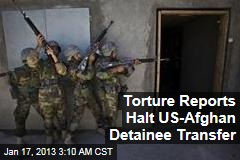 Torture Reports Halt US-Afghan Detainee Transfer