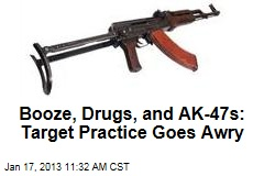 Booze, Drugs, and AK-47s: Target Practice Goes Awry