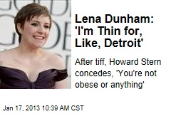 Lena Dunham: 'I'm Thin for, Like, Detroit'