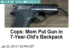 Cops: Mom Put Gun in 7-Year-Old's Backpack