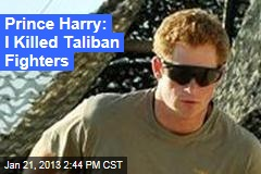 Prince Harry: I Killed Taliban Fighters