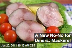 A New No-No for Diners: Mackerel