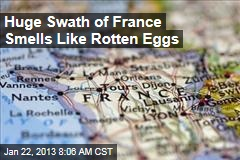 Huge Swath of France Smells Like Rotten Eggs