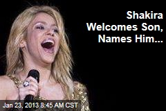 Shakira Welcomes Son, Names Him...