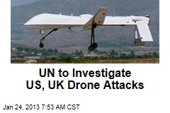 UN to Investigate US, UK Drone Attacks
