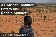 As African Coalition Enters Mali, Rebels Splinter