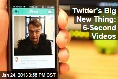 Twitter's Big New Thing: 6-Second Videos