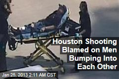 Houston Shooting Blamed on Men Bumping Into Each Other