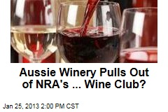 Aussie Winery Pulls Out of NRA's ... Wine Club?