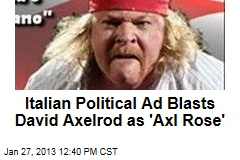 Italian Political Ad Blasts David Axelrod as 'Axl Rose'