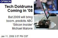 Tech Doldrums Coming in '08