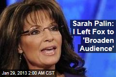 Palin: I Left Fox to 'Broaden Audience'
