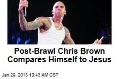 Post-Brawl Chris Brown Compares Himself to Jesus
