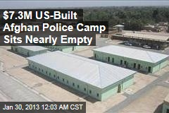 $7.3M US-Built Afghan Police Camp Sits Nearly Empty