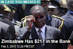 Zimbabwe Has $217 in the Bank