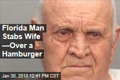 Florida Man Stabs Wife —Over a Hamburger