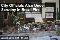 City Officials Also Under Scrutiny in Brazil Fire