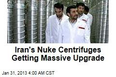 Iran Giving Nuke Centrifuges a Massive Upgrade