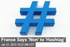 France Says 'Non' to 'Hashtag'