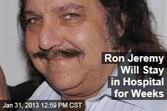 Ron Jeremy Will Stay in Hospital for Weeks