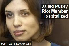Jailed Pussy Riot Member Hospitalized