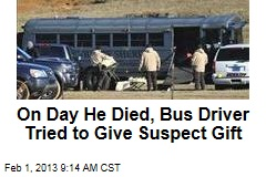 On Day He Died, Bus Driver Tried to Give Suspect Gift