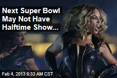 Next Super Bowl May Not Have Halftime Show...