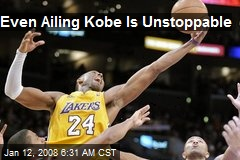 Even Ailing Kobe Is Unstoppable