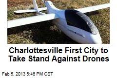 Charlottesville First City to Take Stand Against Drones