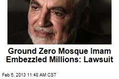 Ground Zero Mosque Imam Embezzled Millions: Lawsuit