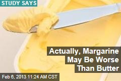 Actually, Margarine May Be Worse Than Butter