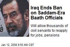Iraq Ends Ban on Saddam-Era Baath Officials