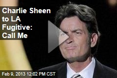 Charlie Sheen to LA Fugitive: Call Me