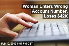 Woman Enters Wrong Account Number, Loses $41K