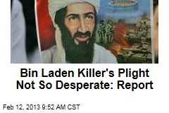 Bin Laden Killer's Plight Not So Desperate: Report