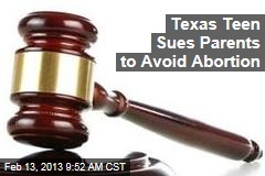 Texas Teen Sues Parents to Avoid Abortion