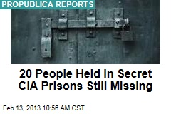20 People Held in Secret CIA Prisons Still Missing