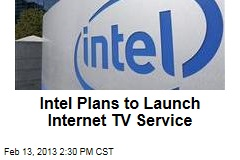 Intel Plans to Launch Internet TV Service